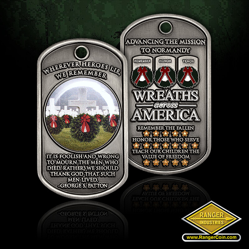 Wreaths Across America dog tag - Wherever Heroes Lie, We Remember, It is foolish and wrong to mourn the men who died, rather, we should thank God that such men lived. George S. Patton., Advancing the Mission to Normandy, Wreaths across America, Remember the Fallen, Honor those who serve, Teach our children the value of freedom