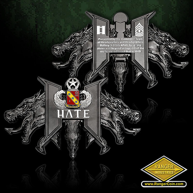 HHB/3-319 coin - HATE, Presented by the Command Team of Headquarters and Headquarters Battery 3-319th AFAR for going above and beyond in support of the multi headed beast that is HHB